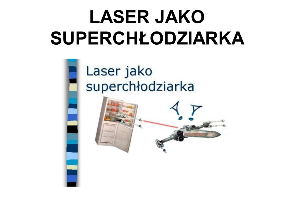 ZASTOSOWANIA Dotychczas technika chłodzenia laserowego ma przede wszystkim zastosowania naukowe. Spowalnianie atomów pozwala na ich dokładniejsze bada