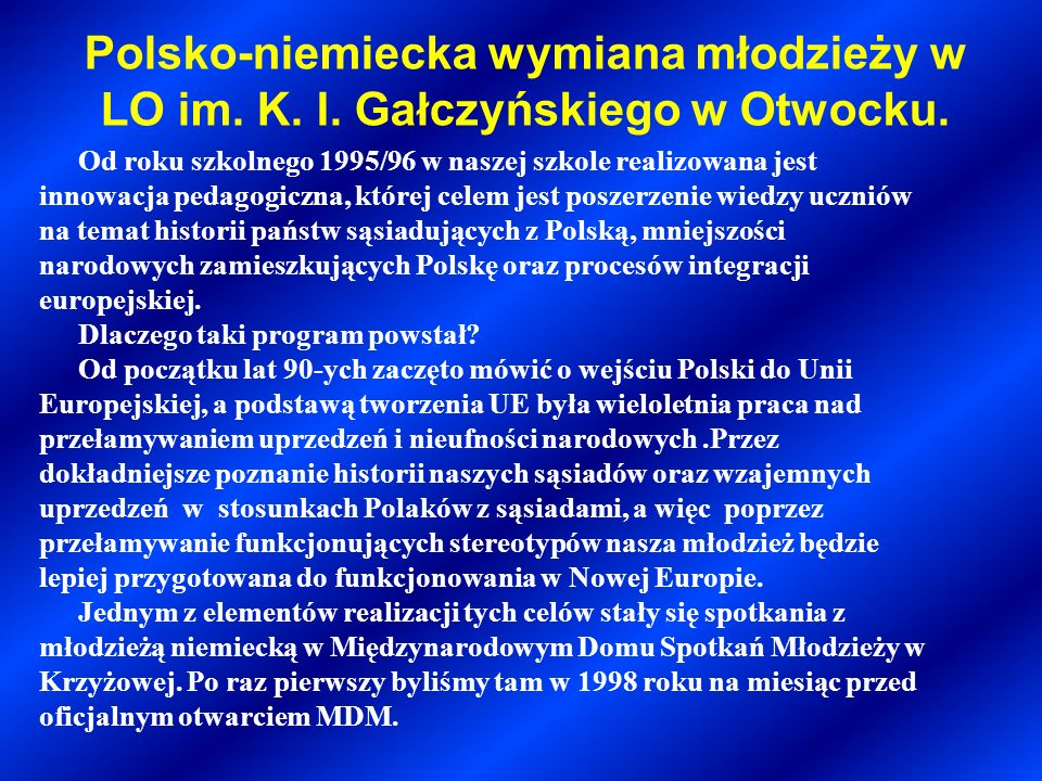 LO Gałczyńskiego Realizacja tego projektu w liceum ogólnokształcącym zakończyła się w dniu 30 kwietnia 2004 roku, następnego dnia Polska stała się członkiem Unii Europejskiej.