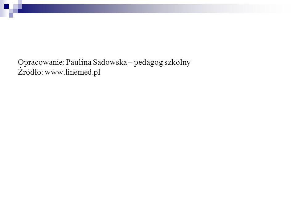 Opracowanie: Paulina Sadowska – pedagog szkolny Źródło: www.linemed.pl