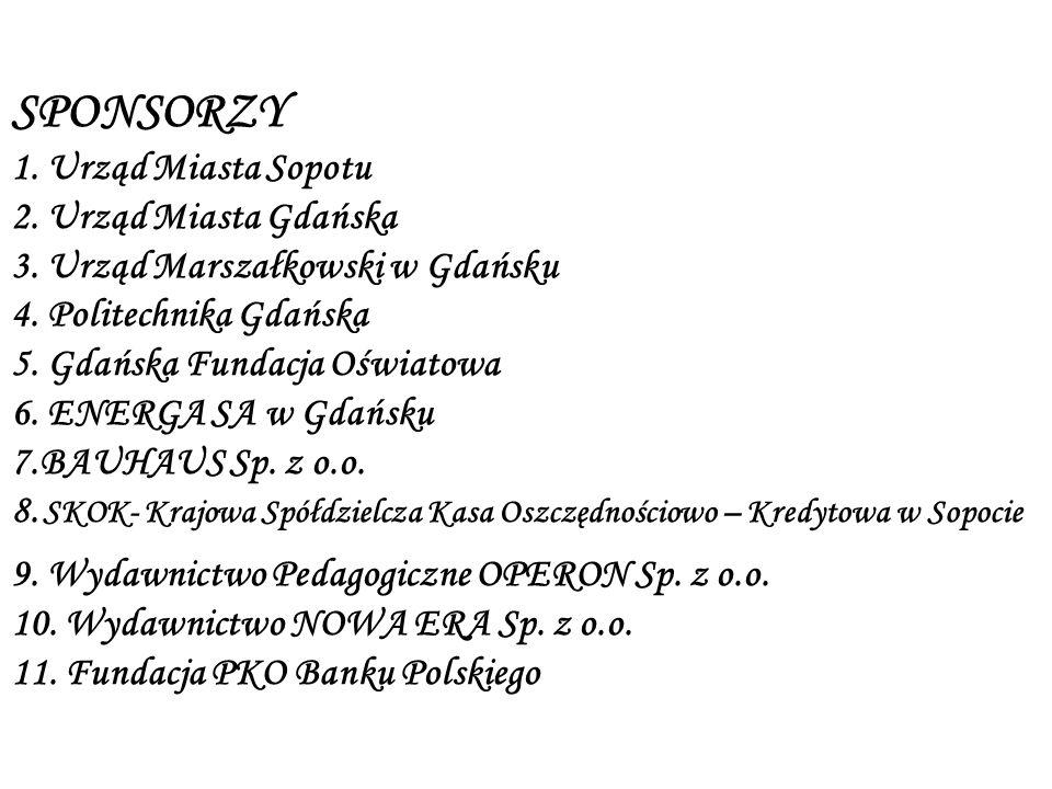 SPONSORZY 1. Urząd Miasta Sopotu 2. Urząd Miasta Gdańska 3. Urząd Marszałkowski w Gdańsku 4. Politechnika Gdańska 5. Gdańska Fundacja Oświatowa 6. ENE