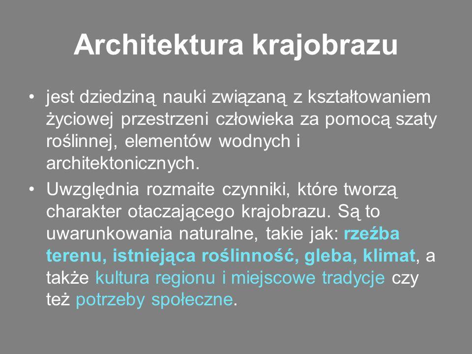 Architektura krajobrazu jest dziedziną nauki związaną z kształtowaniem życiowej przestrzeni człowieka za pomocą szaty roślinnej, elementów wodnych i a