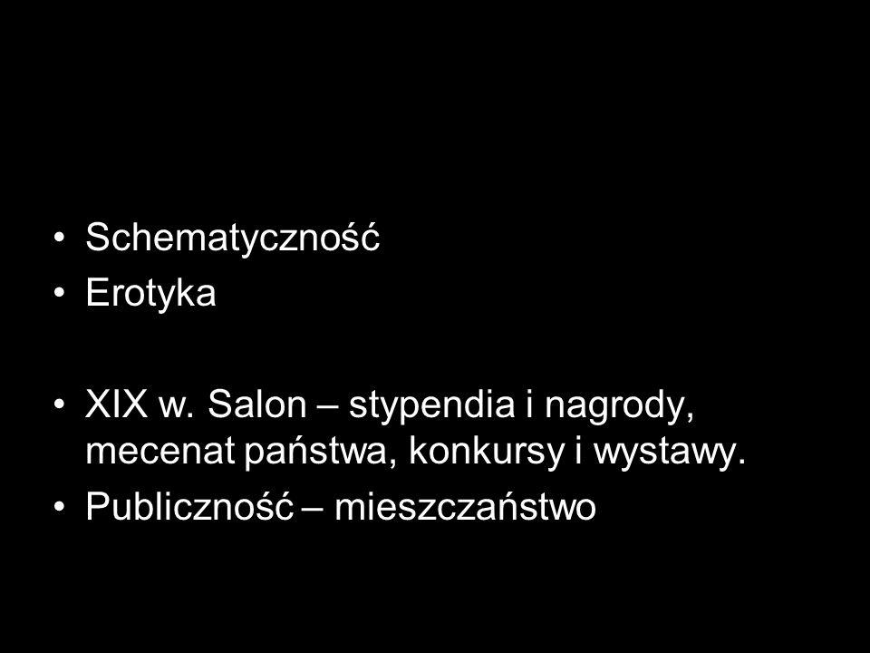 Schematyczność Erotyka XIX w. Salon – stypendia i nagrody, mecenat państwa, konkursy i wystawy. Publiczność – mieszczaństwo