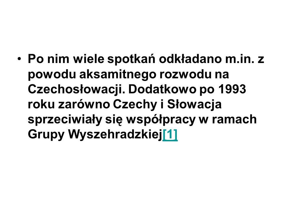 Po nim wiele spotkań odkładano m.in. z powodu aksamitnego rozwodu na Czechosłowacji. Dodatkowo po 1993 roku zarówno Czechy i Słowacja sprzeciwiały się