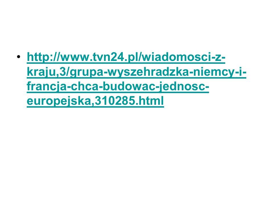 http://www.tvn24.pl/wiadomosci-z- kraju,3/grupa-wyszehradzka-niemcy-i- francja-chca-budowac-jednosc- europejska,310285.htmlhttp://www.tvn24.pl/wiadomo