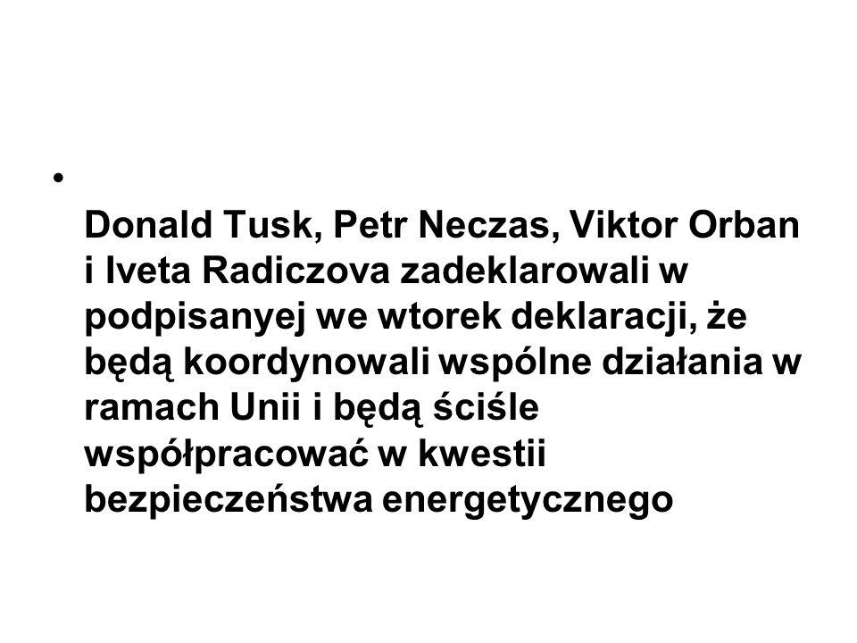 Donald Tusk, Petr Neczas, Viktor Orban i Iveta Radiczova zadeklarowali w podpisanyej we wtorek deklaracji, że będą koordynowali wspólne działania w ra