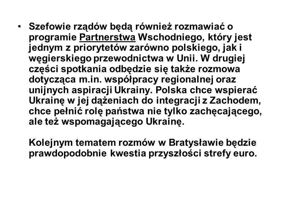Szefowie rządów będą również rozmawiać o programie Partnerstwa Wschodniego, który jest jednym z priorytetów zarówno polskiego, jak i węgierskiego prze