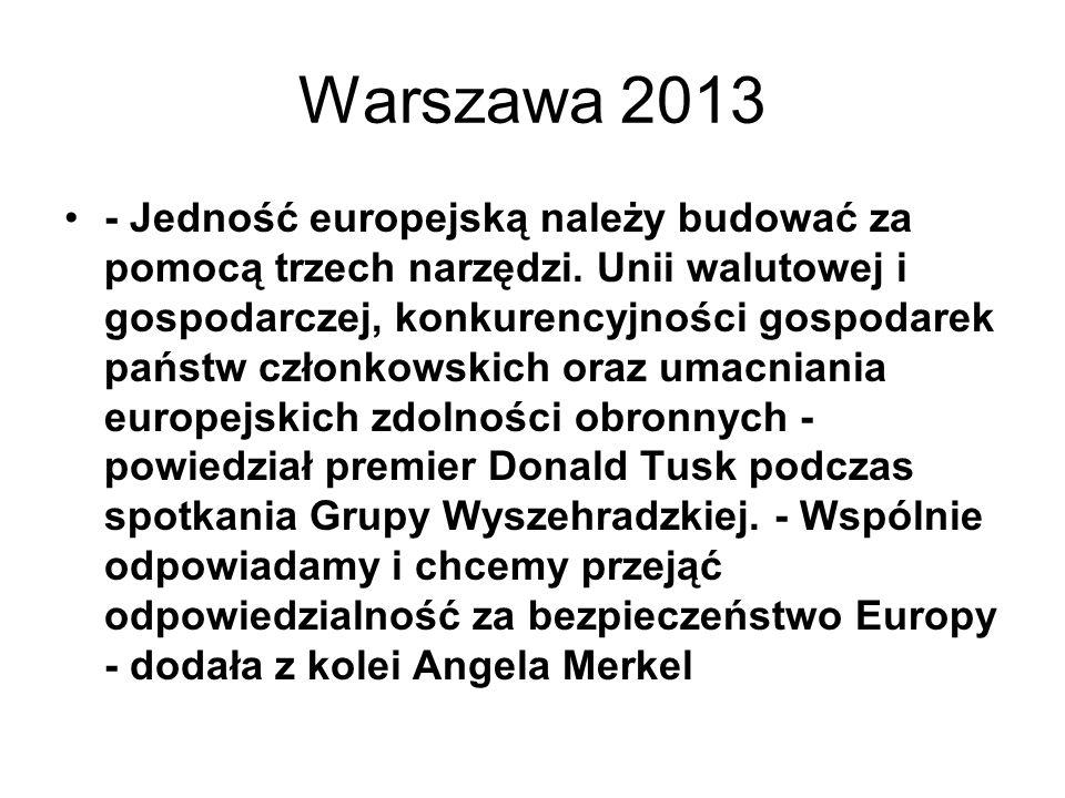 Warszawa 2013 - Jedność europejską należy budować za pomocą trzech narzędzi. Unii walutowej i gospodarczej, konkurencyjności gospodarek państw członko