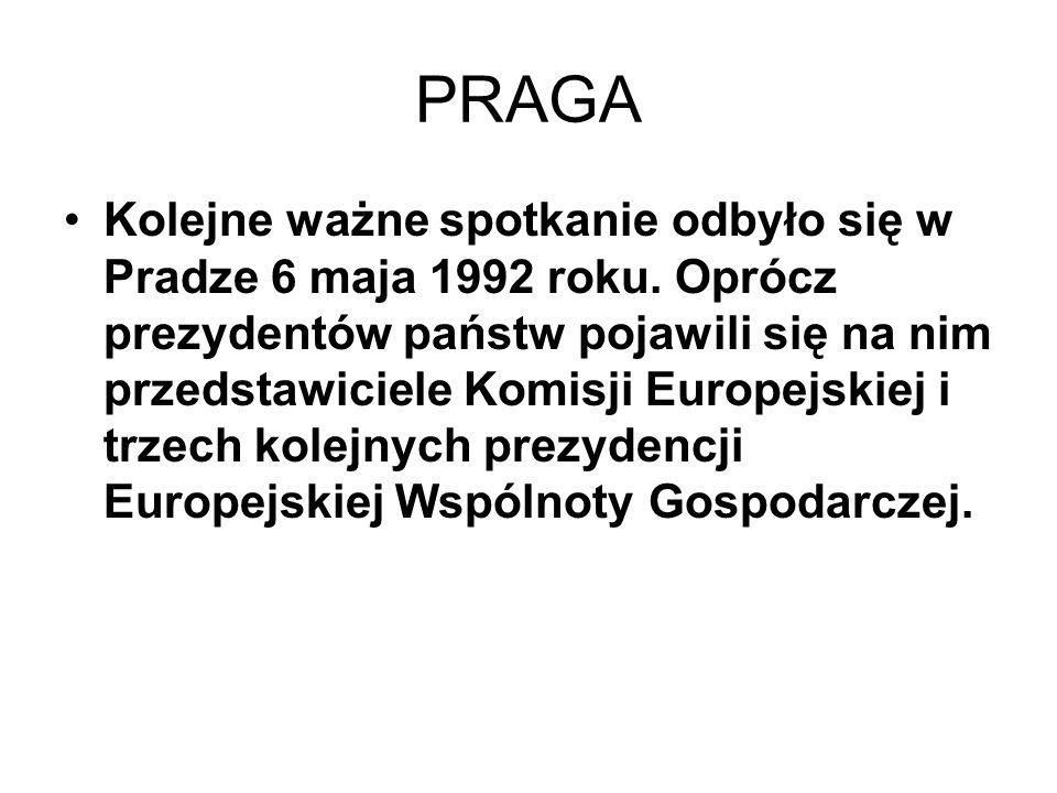 PRAGA Kolejne ważne spotkanie odbyło się w Pradze 6 maja 1992 roku. Oprócz prezydentów państw pojawili się na nim przedstawiciele Komisji Europejskiej