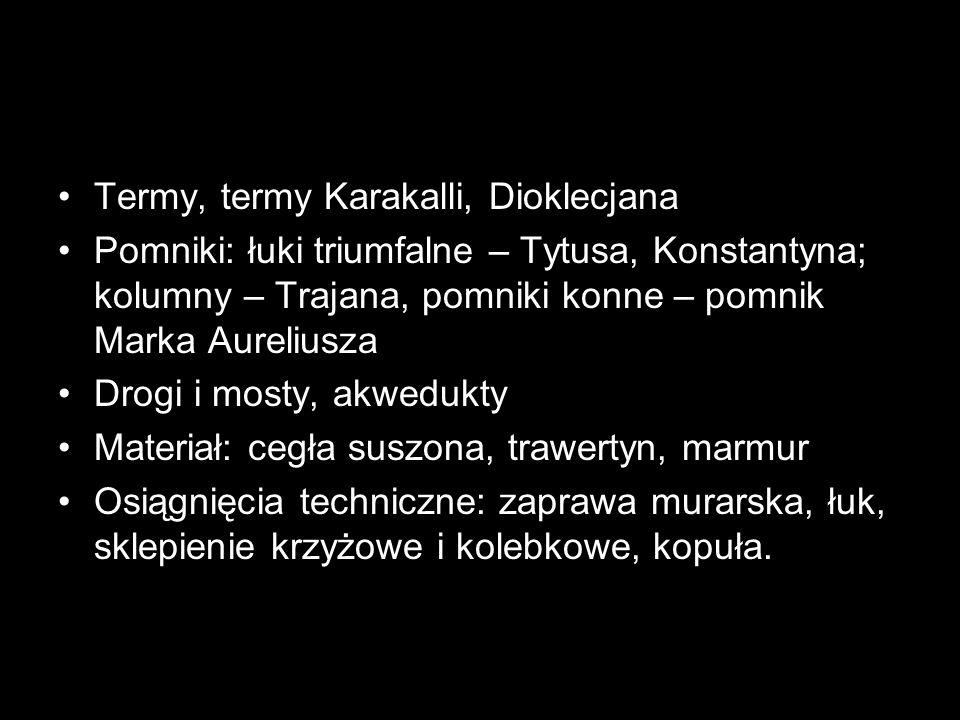 Termy, termy Karakalli, Dioklecjana Pomniki: łuki triumfalne – Tytusa, Konstantyna; kolumny – Trajana, pomniki konne – pomnik Marka Aureliusza Drogi i