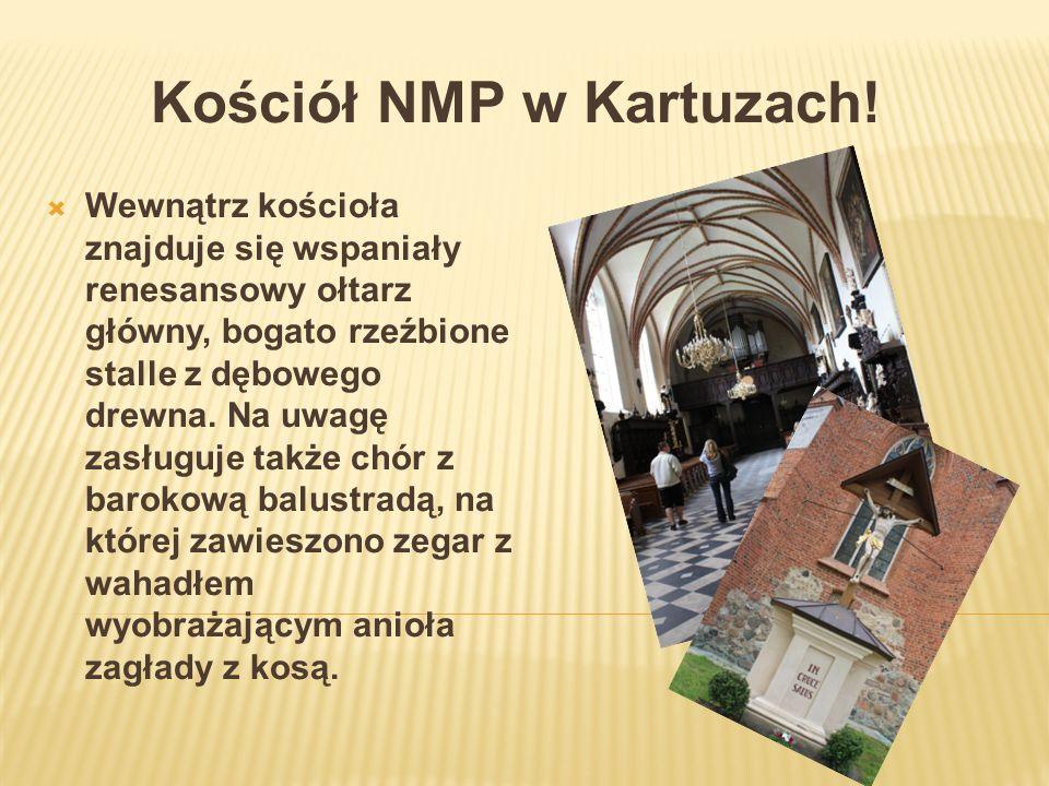 Kościół NMP w Kartuzach! Wewnątrz kościoła znajduje się wspaniały renesansowy ołtarz główny, bogato rzeźbione stalle z dębowego drewna. Na uwagę zasłu
