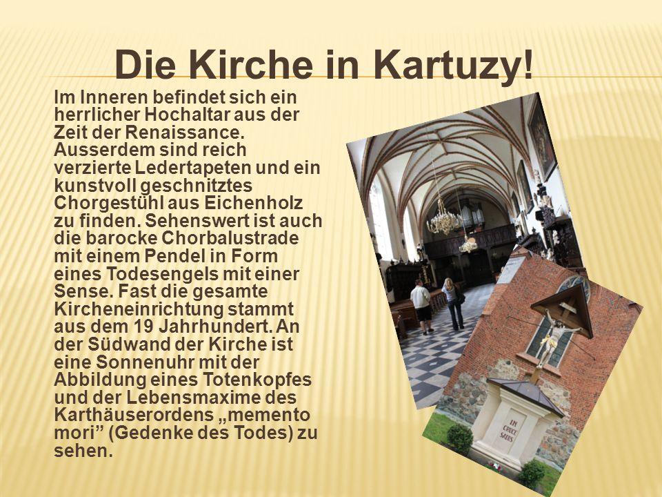 Die Kirche in Kartuzy! Im Inneren befindet sich ein herrlicher Hochaltar aus der Zeit der Renaissance. Ausserdem sind reich verzierte Ledertapeten und