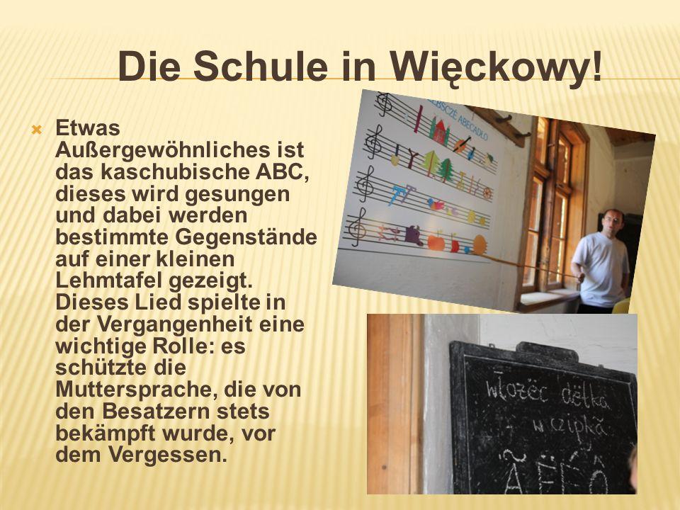 Die Schule in Więckowy! Etwas Außergewöhnliches ist das kaschubische ABC, dieses wird gesungen und dabei werden bestimmte Gegenstände auf einer kleine