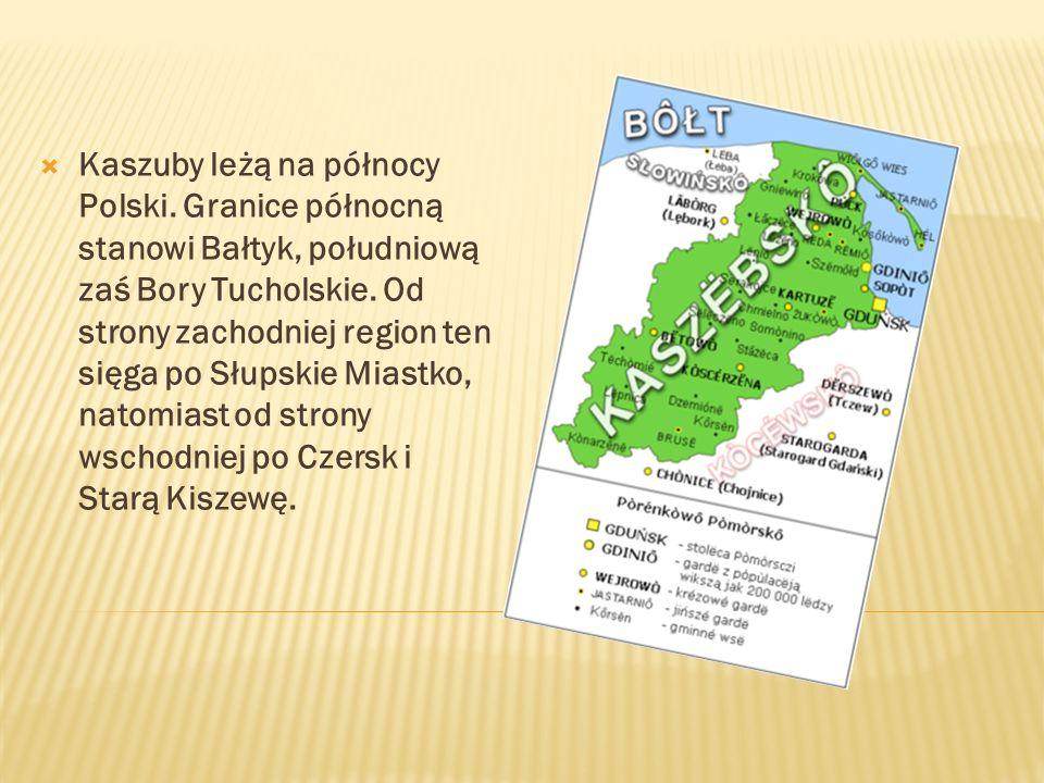 Kaszuby leżą na północy Polski. Granice północną stanowi Bałtyk, południową zaś Bory Tucholskie. Od strony zachodniej region ten sięga po Słupskie Mia