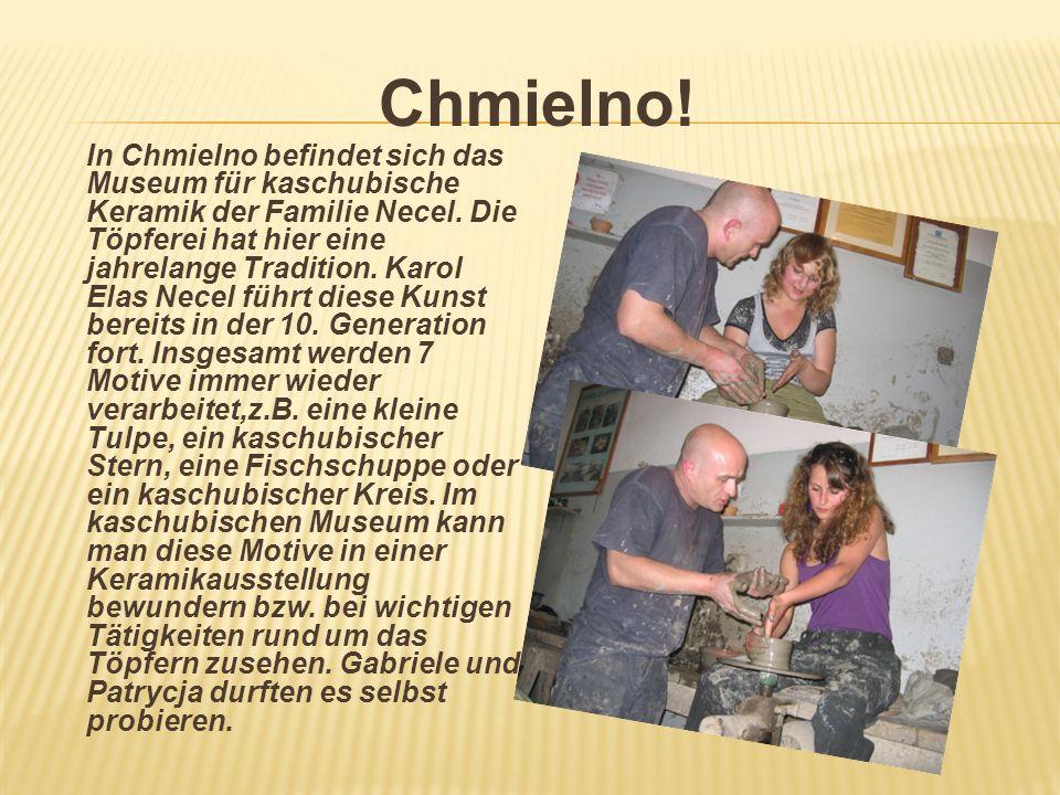 Chmielno! In Chmielno befindet sich das Museum für kaschubische Keramik der Familie Necel. Die Töpferei hat hier eine jahrelange Tradition. Karol Elas