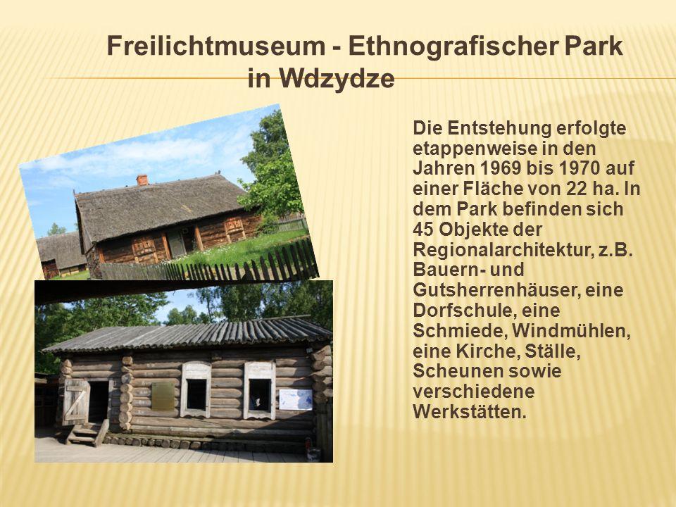 Freilichtmuseum - Ethnografischer Park in Wdzydze Die Entstehung erfolgte etappenweise in den Jahren 1969 bis 1970 auf einer Fläche von 22 ha. In dem