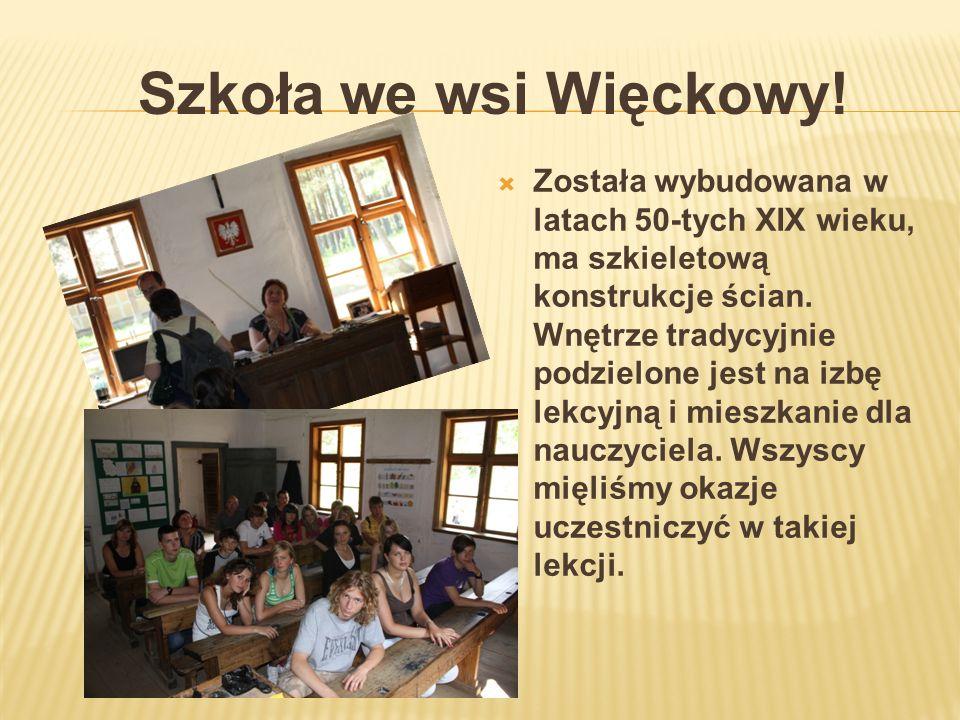 Szkoła we wsi Więckowy! Została wybudowana w latach 50-tych XIX wieku, ma szkieletową konstrukcje ścian. Wnętrze tradycyjnie podzielone jest na izbę l