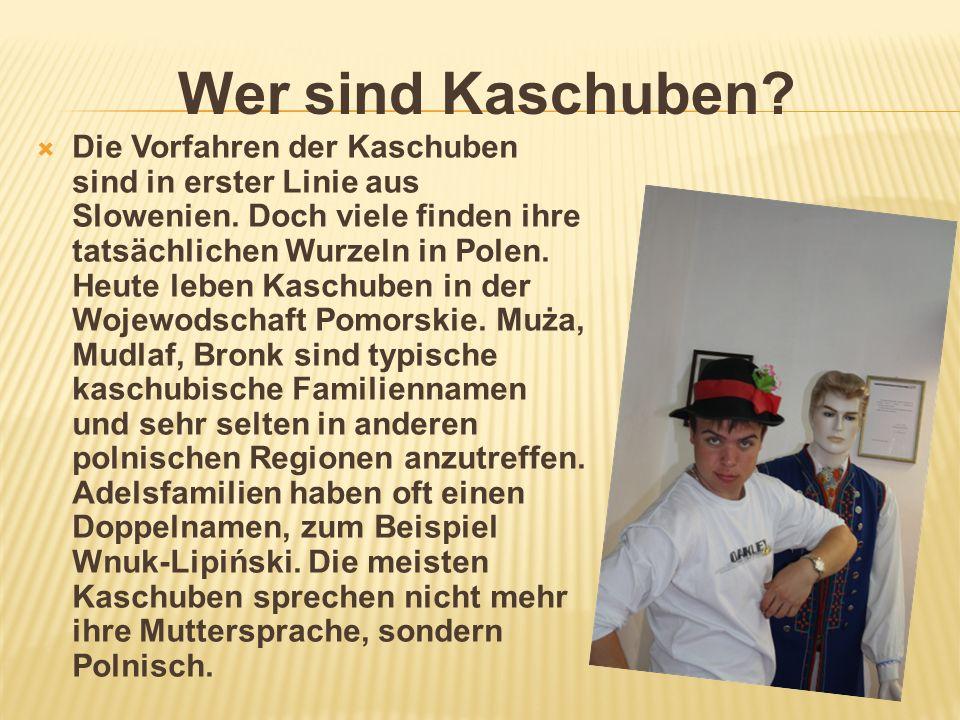 Wer sind Kaschuben? Die Vorfahren der Kaschuben sind in erster Linie aus Slowenien. Doch viele finden ihre tatsächlichen Wurzeln in Polen. Heute leben