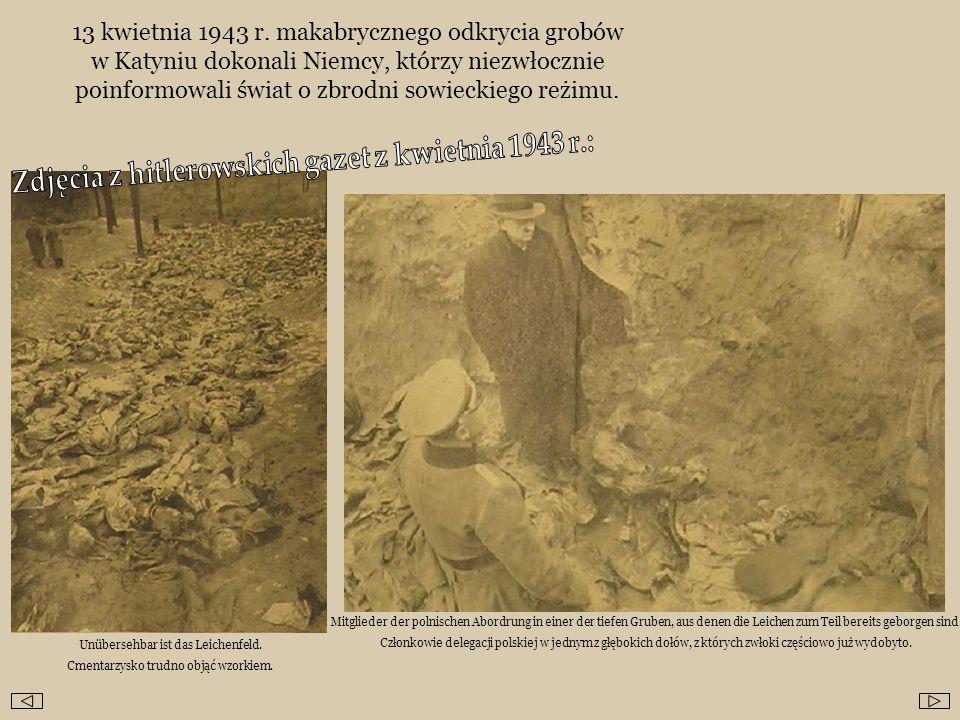 13 kwietnia 1943 r. makabrycznego odkrycia grobów w Katyniu dokonali Niemcy, którzy niezwłocznie poinformowali świat o zbrodni sowieckiego reżimu. Unü