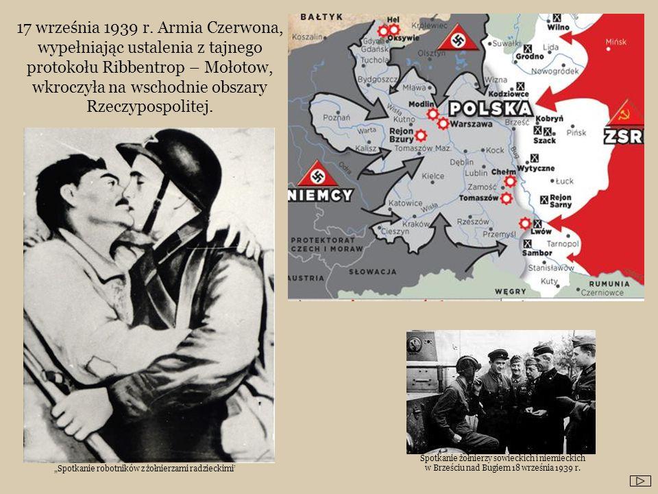 17 września 1939 r. Armia Czerwona, wypełniając ustalenia z tajnego protokołu Ribbentrop – Mołotow, wkroczyła na wschodnie obszary Rzeczypospolitej. S