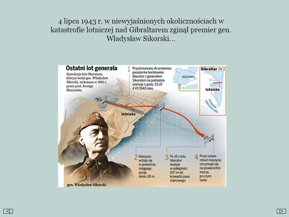 4 lipca 1943 r. w niewyjaśnionych okolicznościach w katastrofie lotniczej nad Gibraltarem zginął premier gen. Władysław Sikorski...
