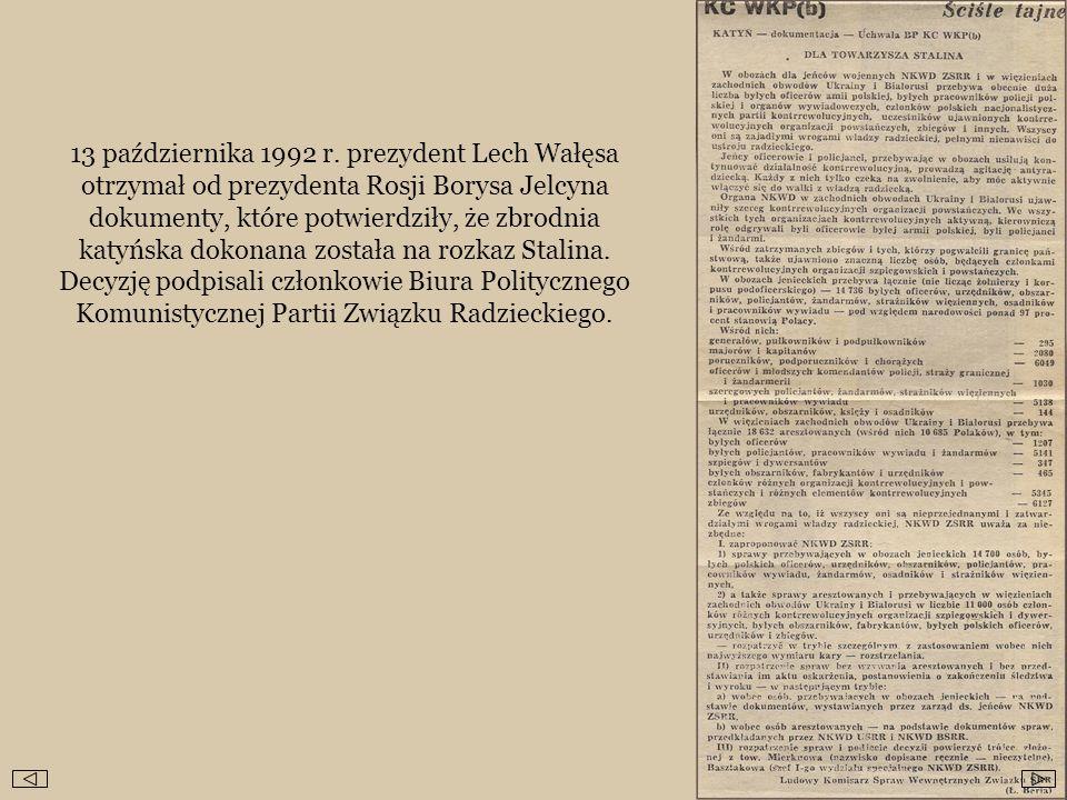 13 października 1992 r. prezydent Lech Wałęsa otrzymał od prezydenta Rosji Borysa Jelcyna dokumenty, które potwierdziły, że zbrodnia katyńska dokonana
