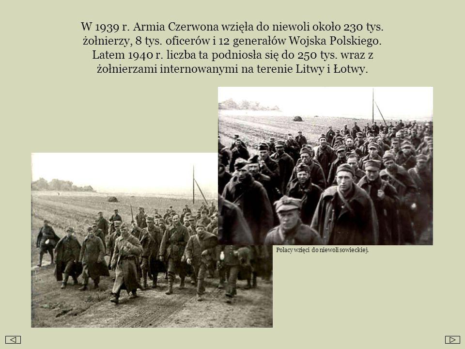 W 1939 r. Armia Czerwona wzięła do niewoli około 230 tys. żołnierzy, 8 tys. oficerów i 12 generałów Wojska Polskiego. Latem 1940 r. liczba ta podniosł