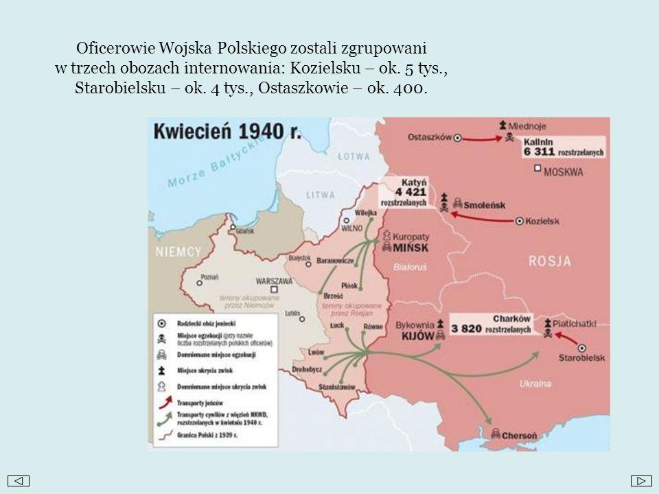 Oficerowie Wojska Polskiego zostali zgrupowani w trzech obozach internowania: Kozielsku – ok. 5 tys., Starobielsku – ok. 4 tys., Ostaszkowie – ok. 400