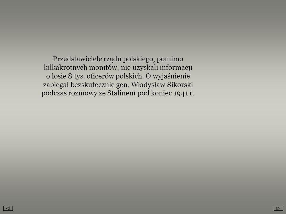 Przedstawiciele rządu polskiego, pomimo kilkakrotnych monitów, nie uzyskali informacji o losie 8 tys. oficerów polskich. O wyjaśnienie zabiegał bezsku