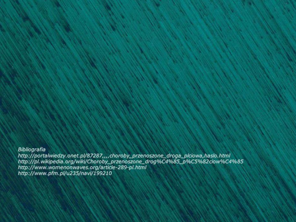 Bibliografiahttp://portalwiedzy.onet.pl/87287,,,,choroby_przenoszone_droga_plciowa,haslo.htmlhttp://pl.wikipedia.org/wiki/Choroby_przenoszone_drog%C4%