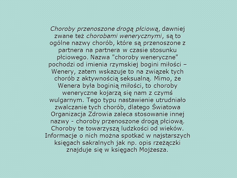 Bibliografiahttp://portalwiedzy.onet.pl/87287,,,,choroby_przenoszone_droga_plciowa,haslo.htmlhttp://pl.wikipedia.org/wiki/Choroby_przenoszone_drog%C4%85_p%C5%82ciow%C4%85http://www.womenonwaves.org/article-289-pl.htmlhttp://www.pfm.pl/u235/navi/199210