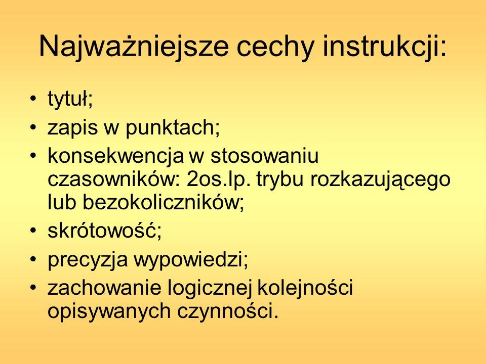 Najważniejsze cechy instrukcji: tytuł; zapis w punktach; konsekwencja w stosowaniu czasowników: 2os.lp. trybu rozkazującego lub bezokoliczników; skrót