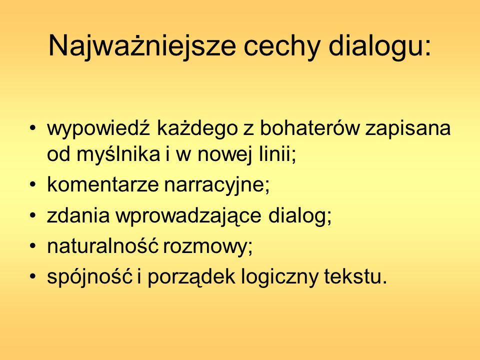Najważniejsze cechy dialogu: wypowiedź każdego z bohaterów zapisana od myślnika i w nowej linii; komentarze narracyjne; zdania wprowadzające dialog; n