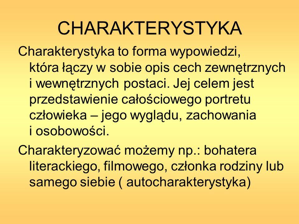 CHARAKTERYSTYKA Charakterystyka to forma wypowiedzi, która łączy w sobie opis cech zewnętrznych i wewnętrznych postaci. Jej celem jest przedstawienie