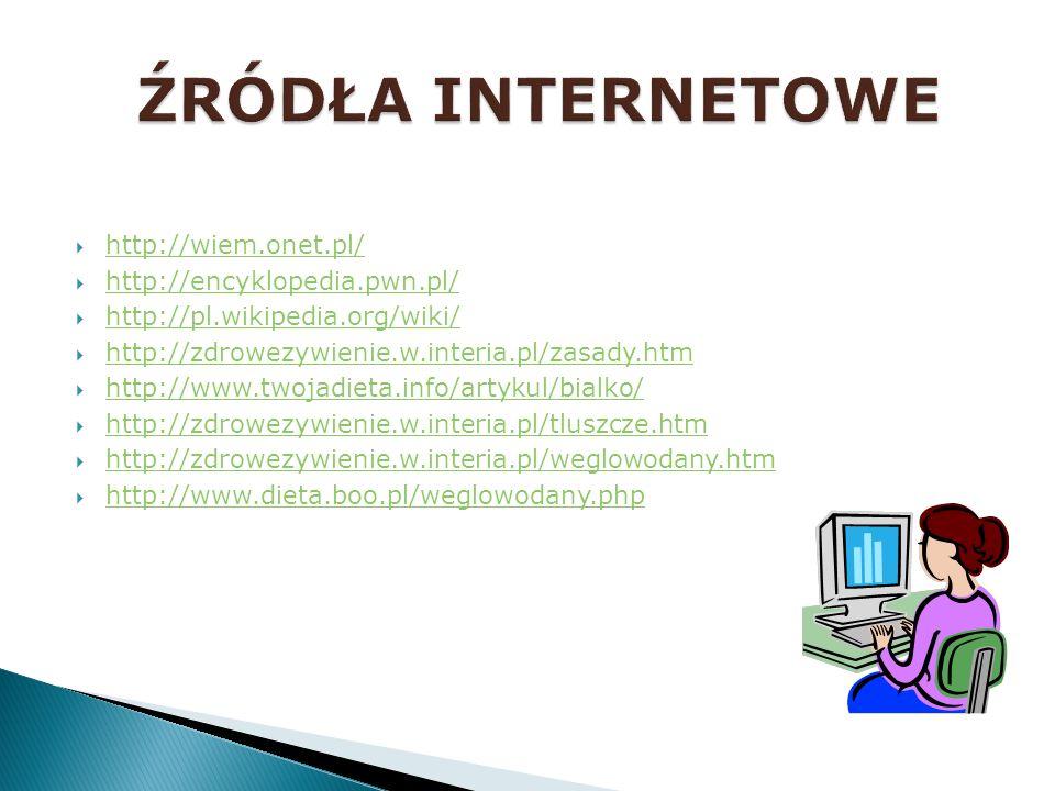http://wiem.onet.pl/ http://encyklopedia.pwn.pl/ http://pl.wikipedia.org/wiki/ http://zdrowezywienie.w.interia.pl/zasady.htm http://www.twojadieta.inf