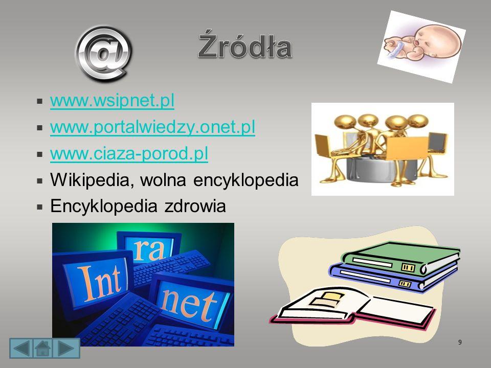 www.wsipnet.pl www.portalwiedzy.onet.pl www.ciaza-porod.pl Wikipedia, wolna encyklopedia Encyklopedia zdrowia 9