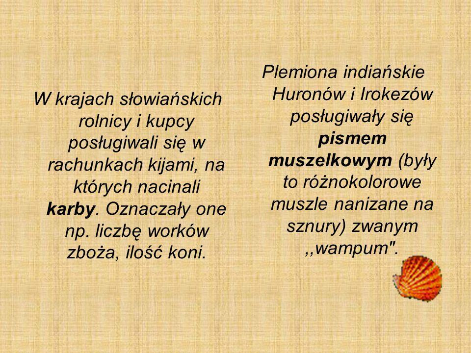 W krajach słowiańskich rolnicy i kupcy posługiwali się w rachunkach kijami, na których nacinali karby.
