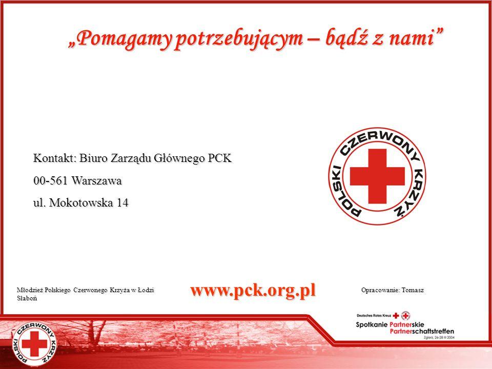 Pomagamy potrzebującym – bądź z nami Kontakt: Biuro Zarządu Głównego PCK 00-561 Warszawa ul. Mokotowska 14 www.pck.org.pl Młodzież Polskiego Czerwoneg