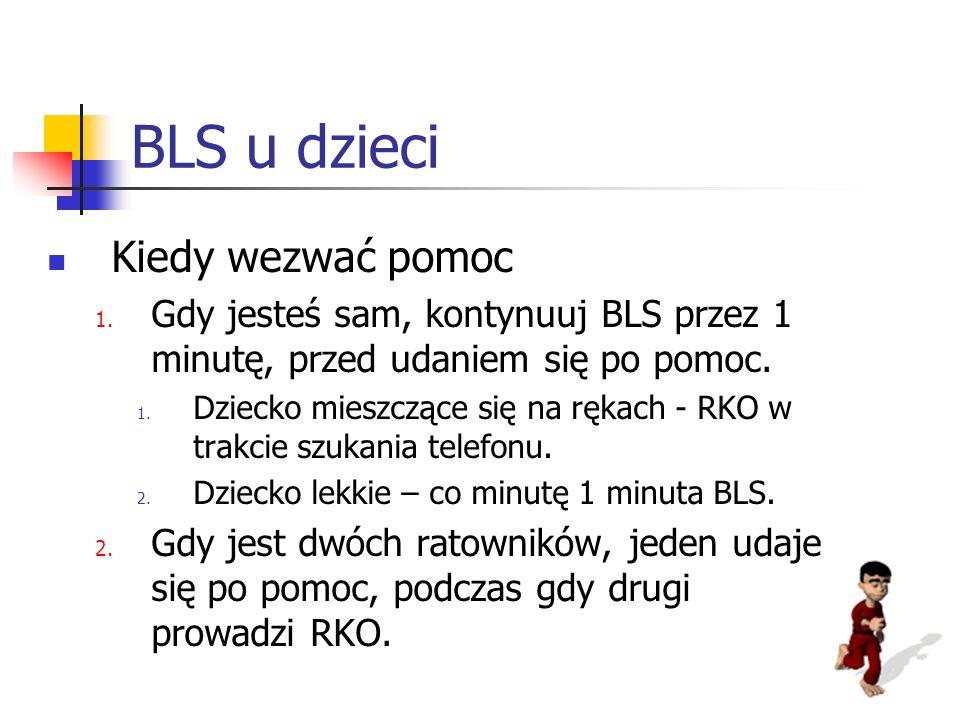 BLS u dzieci Kiedy wezwać pomoc 1. Gdy jesteś sam, kontynuuj BLS przez 1 minutę, przed udaniem się po pomoc. 1. Dziecko mieszczące się na rękach - RKO
