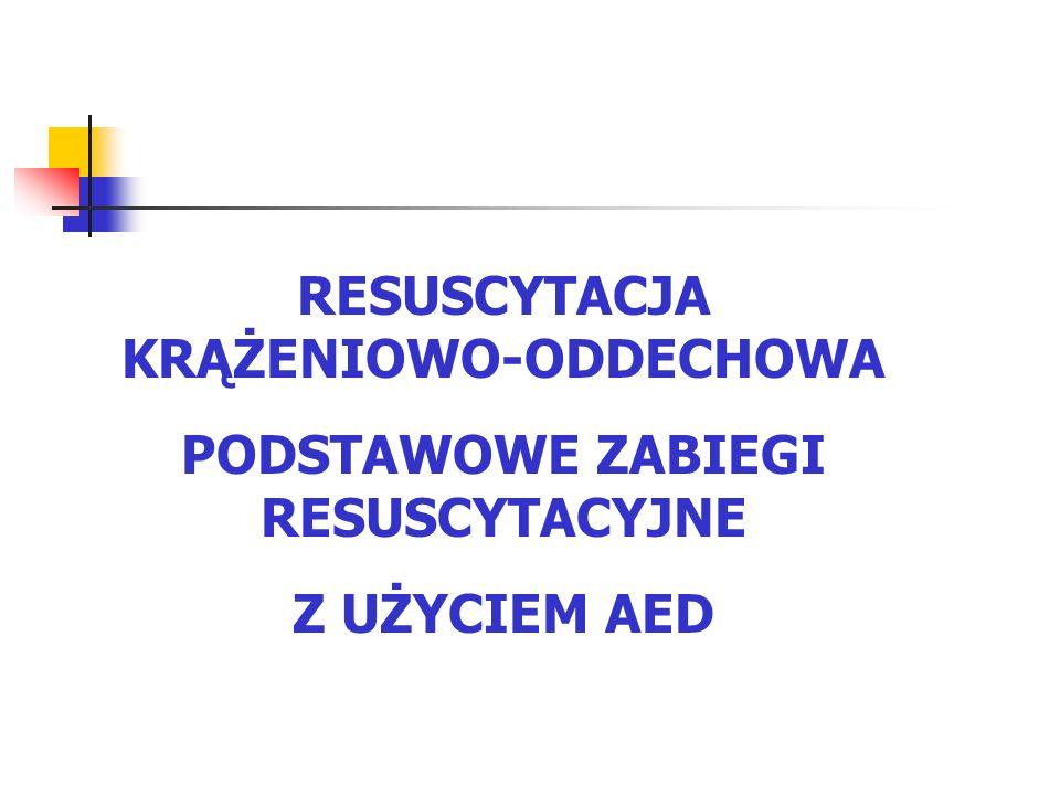 RESUSCYTACJA KRĄŻENIOWO-ODDECHOWA PODSTAWOWE ZABIEGI RESUSCYTACYJNE Z UŻYCIEM AED