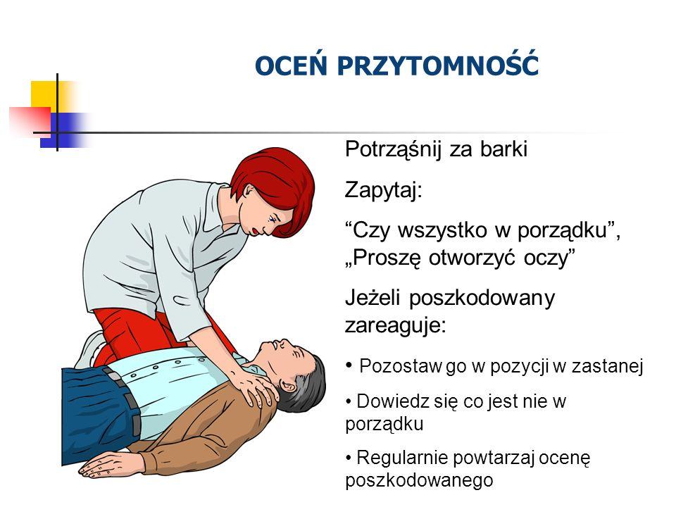 Potrząśnij za barki Zapytaj: Czy wszystko w porządku, Proszę otworzyć oczy Jeżeli poszkodowany zareaguje: Pozostaw go w pozycji w zastanej Dowiedz się