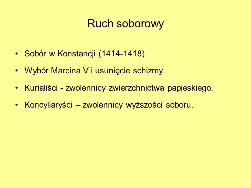 Ruch soborowy Sobór w Konstancji (1414-1418). Wybór Marcina V i usunięcie schizmy. Kurialiści - zwolennicy zwierzchnictwa papieskiego. Koncyliaryści –