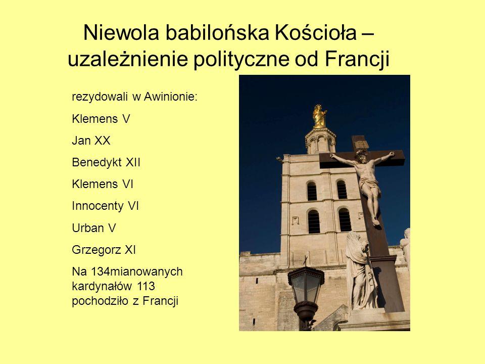 Niewola babilońska Kościoła – uzależnienie polityczne od Francji rezydowali w Awinionie: Klemens V Jan XX Benedykt XII Klemens VI Innocenty VI Urban V