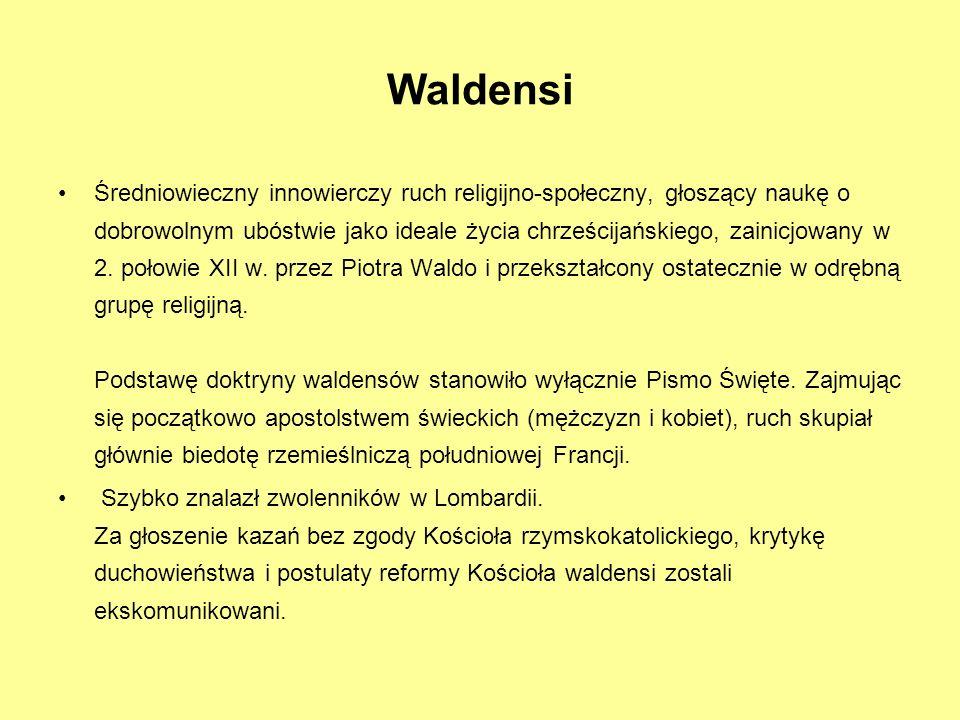 Waldensi Średniowieczny innowierczy ruch religijno-społeczny, głoszący naukę o dobrowolnym ubóstwie jako ideale życia chrześcijańskiego, zainicjowany