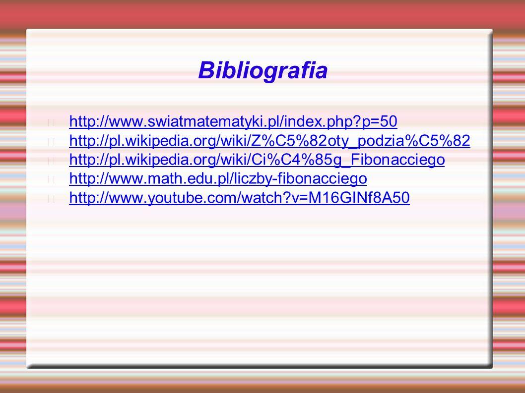 Bibliografia http://www.swiatmatematyki.pl/index.php?p=50 http://pl.wikipedia.org/wiki/Z%C5%82oty_podzia%C5%82 http://pl.wikipedia.org/wiki/Ci%C4%85g_Fibonacciego http://www.math.edu.pl/liczby-fibonacciego http://www.youtube.com/watch?v=M16GINf8A50
