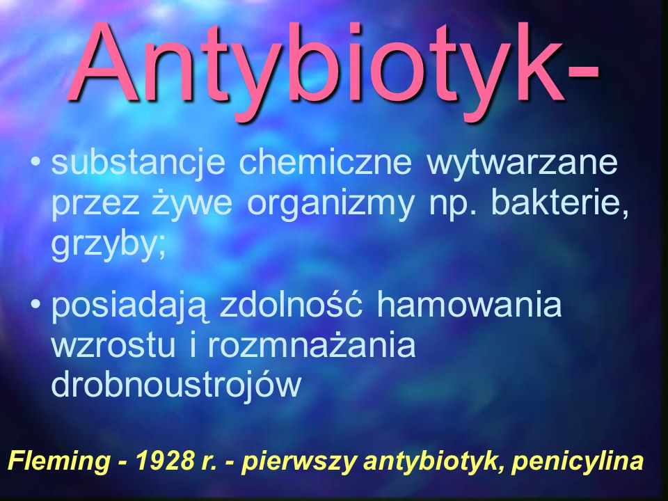 Antybiotyk- substancje chemiczne wytwarzane przez żywe organizmy np. bakterie, grzyby; posiadają zdolność hamowania wzrostu i rozmnażania drobnoustroj