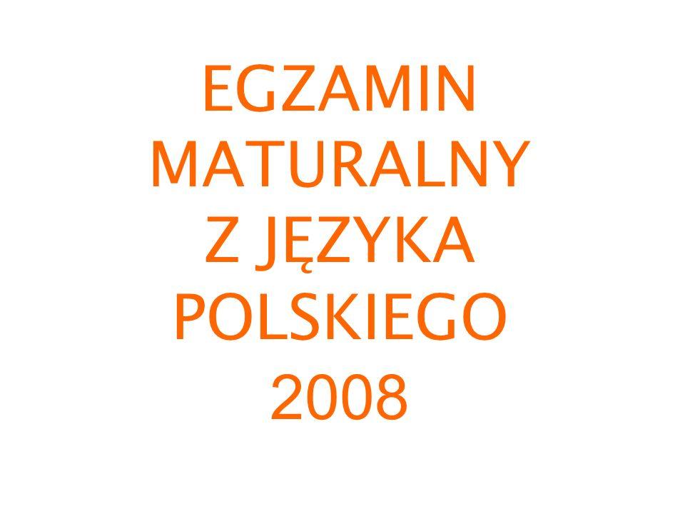 EGZAMIN MATURALNY Z JĘZYKA POLSKIEGO 2008