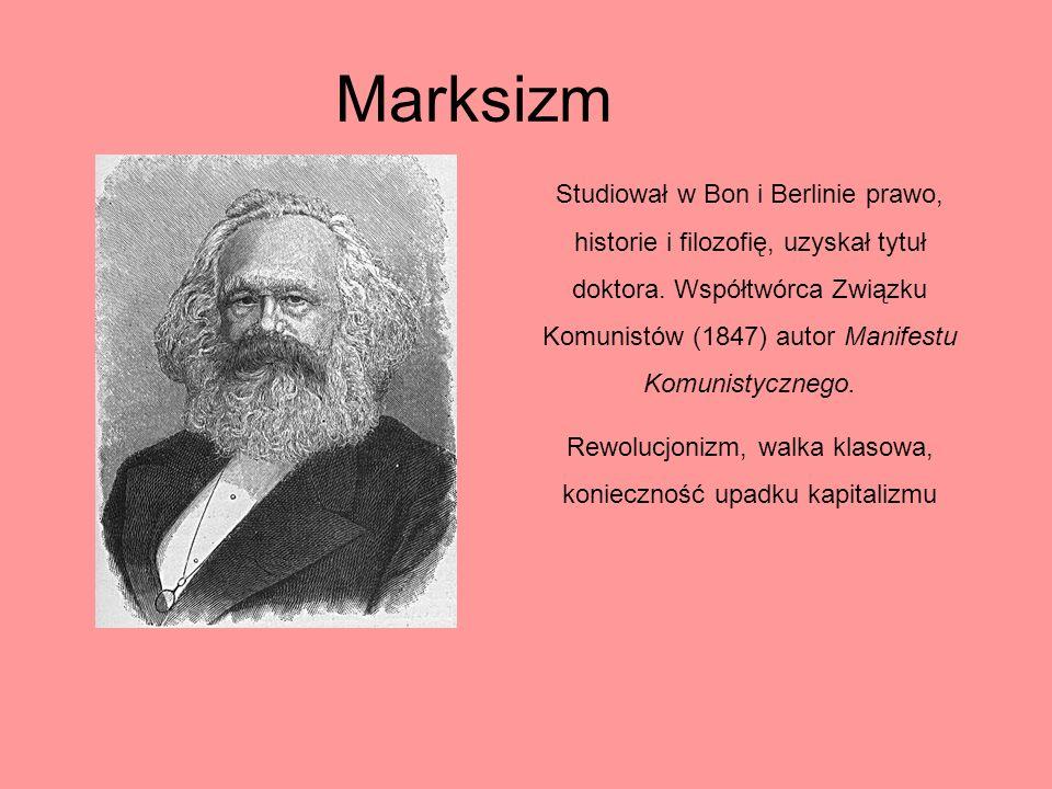 Marksizm Studiował w Bon i Berlinie prawo, historie i filozofię, uzyskał tytuł doktora. Współtwórca Związku Komunistów (1847) autor Manifestu Komunist