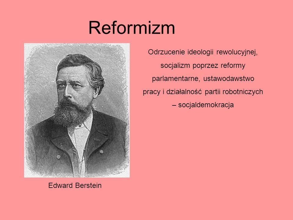 Reformizm Edward Berstein Odrzucenie ideologii rewolucyjnej, socjalizm poprzez reformy parlamentarne, ustawodawstwo pracy i działalność partii robotni