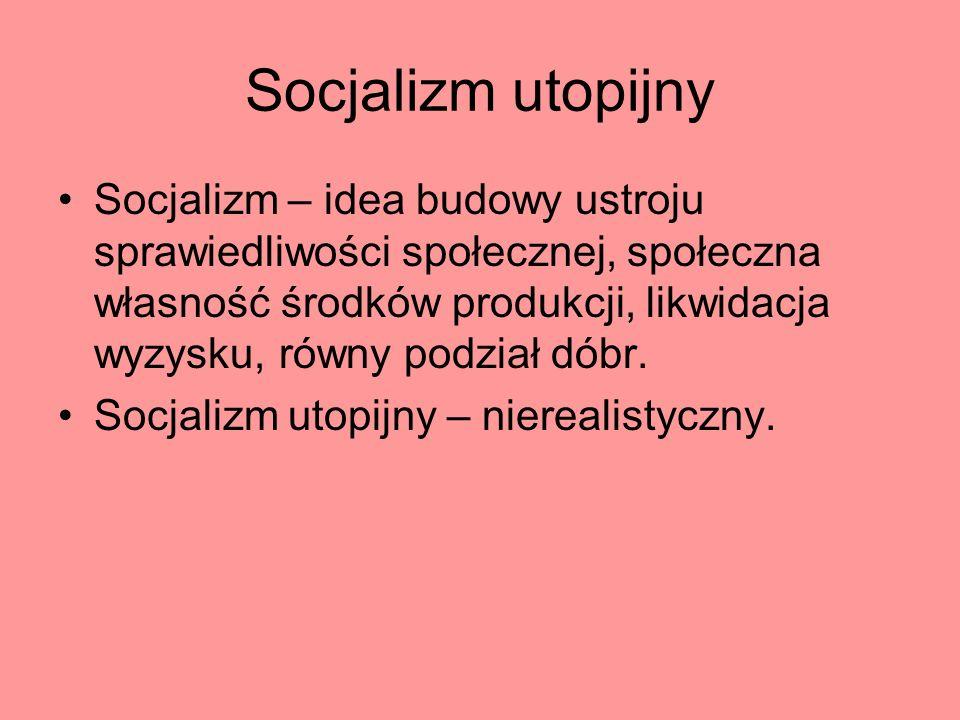 Socjalizm utopijny Socjalizm – idea budowy ustroju sprawiedliwości społecznej, społeczna własność środków produkcji, likwidacja wyzysku, równy podział