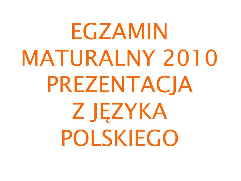 EGZAMIN MATURALNY 2010 PREZENTACJA Z JĘZYKA POLSKIEGO